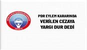 PDR EYLEM KARARINDA VERİLEN CEZAYA YARGI DUR DEDİ