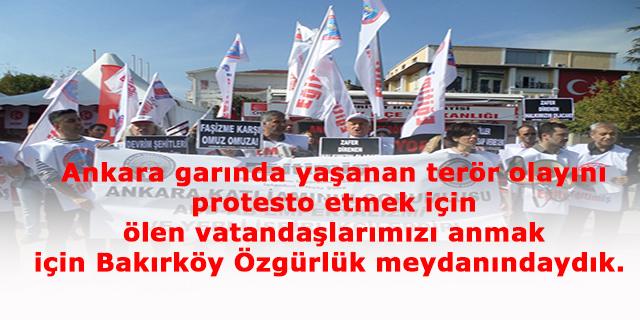 Ankara garında yaşanan terör olayını protesto etmek için,  ölen vatandaşlarımızı anmak için Bakırköy Özgürlük meydanındaydık.