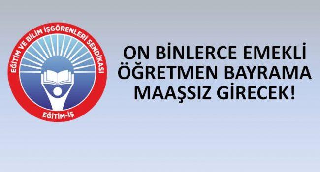 ON BİNLERCE EMEKLİ ÖĞRETMEN BAYRAMA MAAŞSIZ GİRECEK!