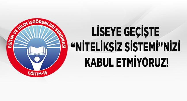 """LİSEYE GEÇİŞTE """"NİTELİKSİZ SİSTEMİ""""NİZİ KABUL ETMİYORUZ!"""
