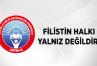 FİLİSTİN HALKI YALNIZ DEĞİLDİR!